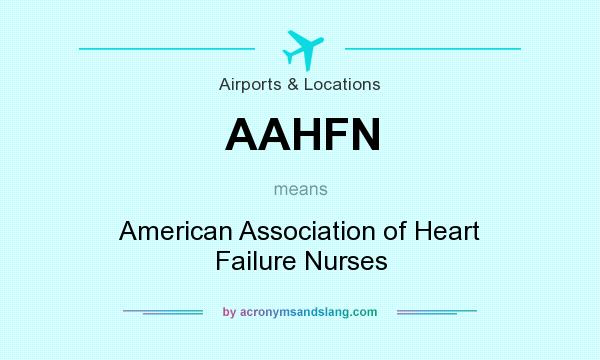 What does AAHFN mean? It stands for American Association of Heart Failure Nurses
