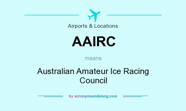 What does AAIRC mean? It stands for Australian Amateur Ice Racing Council