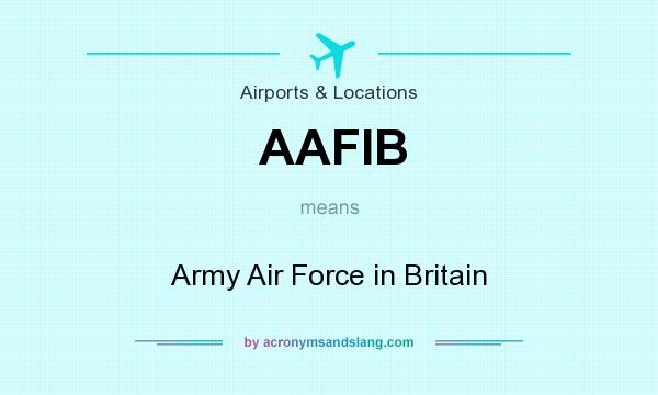 What does AAFIB mean? It stands for Army Air Force in Britain