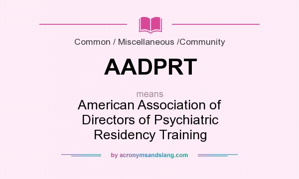 What does AADPRT mean? It stands for American Association of Directors of Psychiatric Residency Training