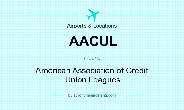 What does AACUL mean? It stands for American Association of Credit Union Leagues