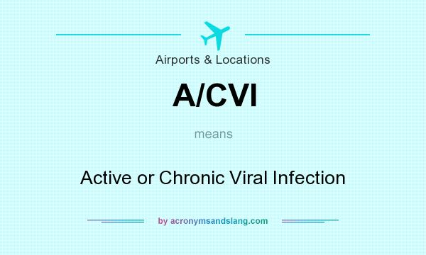 What does A/CVI mean? It stands for Active or Chronic Viral Infection
