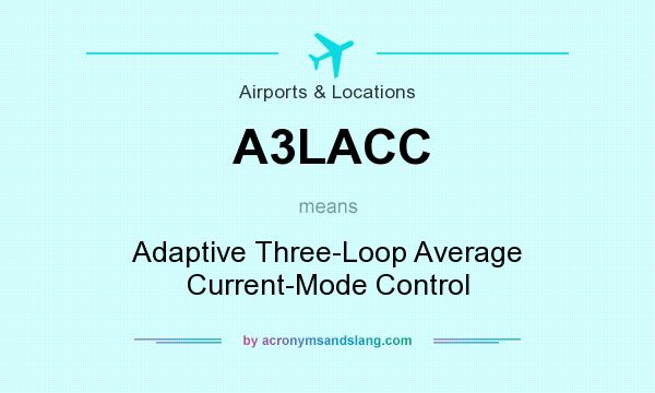 What does A3LACC mean? It stands for Adaptive Three-Loop Average Current-Mode Control