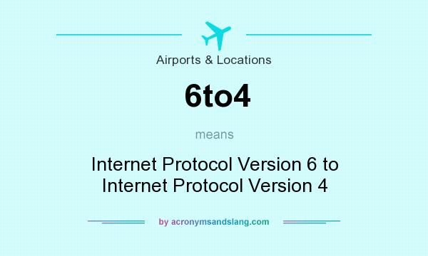 What does 6to4 mean? It stands for Internet Protocol Version 6 to Internet Protocol Version 4