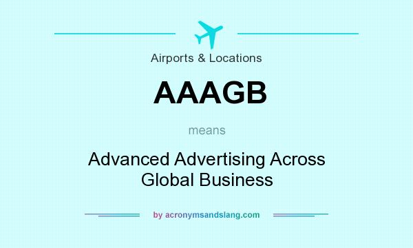 What does AAAGB mean? It stands for Advanced Advertising Across Global Business