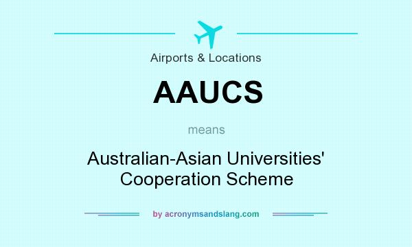 What does AAUCS mean? It stands for Australian-Asian Universities` Cooperation Scheme