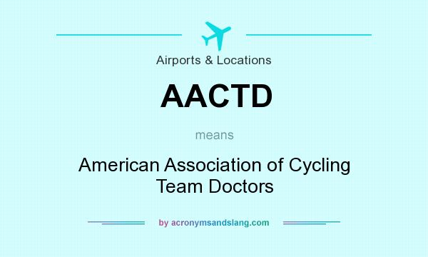 What does AACTD mean? It stands for American Association of Cycling Team Doctors