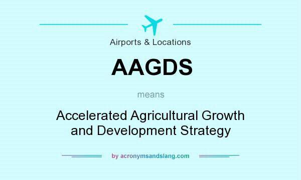 What does AAGDS mean? It stands for Accelerated Agricultural Growth and Development Strategy