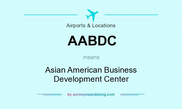 What does AABDC mean? It stands for Asian American Business Development Center