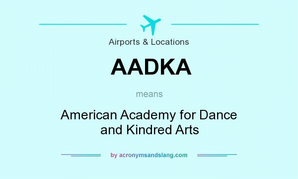 What does AADKA mean? It stands for American Academy for Dance and Kindred Arts