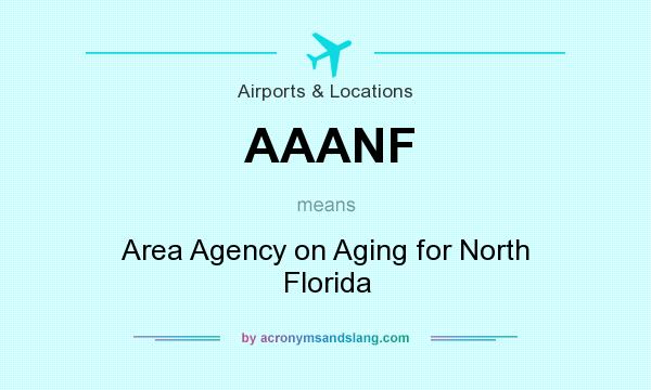What does AAANF mean? It stands for Area Agency on Aging for North Florida