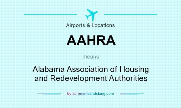 What does AAHRA mean? It stands for Alabama Association of Housing and Redevelopment Authorities