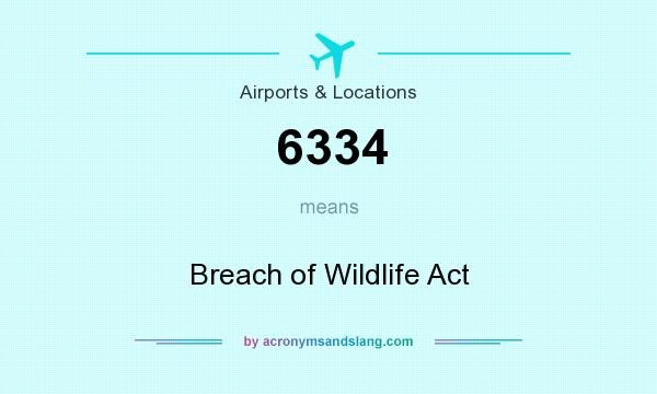 What does 6334 mean? It stands for Breach of Wildlife Act