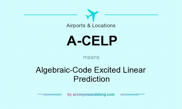 What does A-CELP mean? It stands for Algebraic-Code Excited Linear Prediction