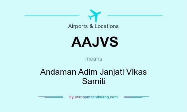 What does AAJVS mean? It stands for Andaman Adim Janjati Vikas Samiti
