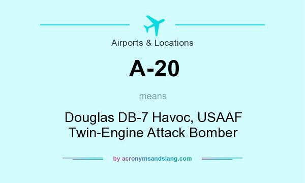 What does A-20 mean? It stands for Douglas DB-7 Havoc, USAAF Twin-Engine Attack Bomber