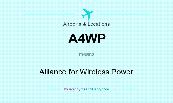 What does A4WP mean? It stands for Alliance for Wireless Power