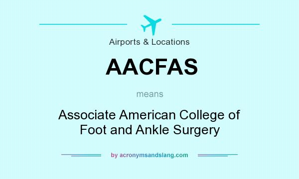 What does AACFAS mean? It stands for Associate American College of Foot and Ankle Surgery