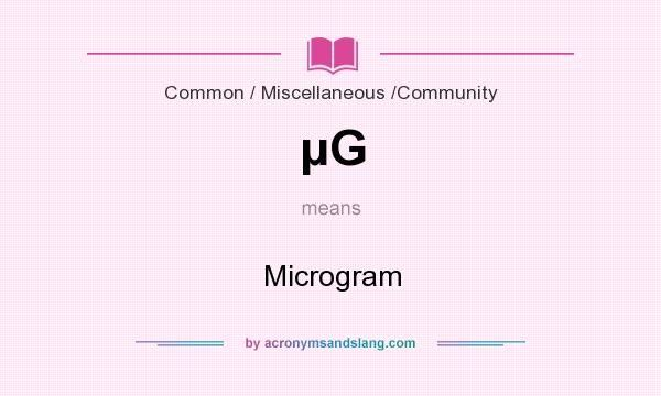 What does µG mean? It stands for Microgram