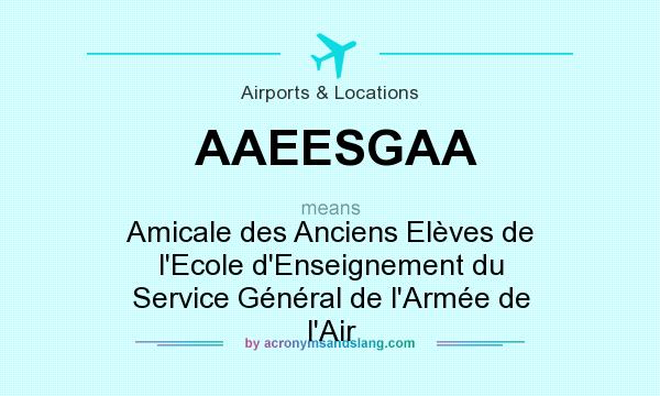 What does AAEESGAA mean? It stands for Amicale des Anciens Elèves de l`Ecole d`Enseignement du Service Général de l`Armée de l`Air