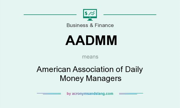 What does AADMM mean? It stands for American Association of Daily Money Managers