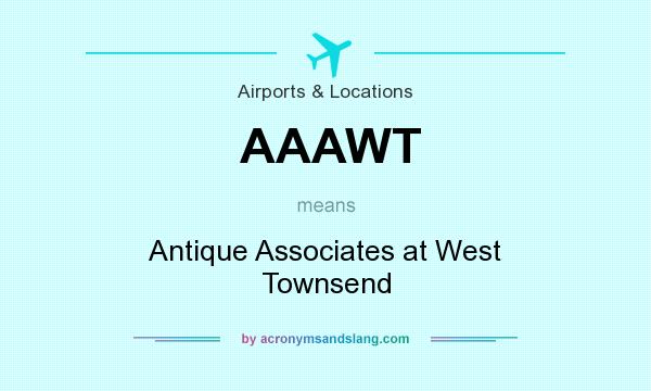 What does AAAWT mean? It stands for Antique Associates at West Townsend