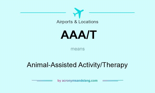 What does AAA/T mean? It stands for Animal-Assisted Activity/Therapy