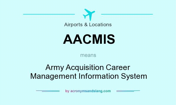 What does AACMIS mean? It stands for Army Acquisition Career Management Information System