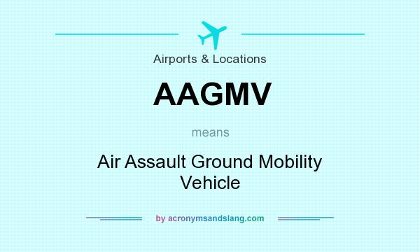 What does AAGMV mean? It stands for Air Assault Ground Mobility Vehicle