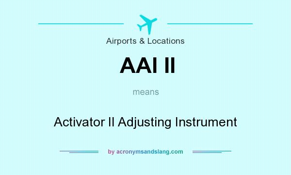 What does AAI II mean? It stands for Activator II Adjusting Instrument