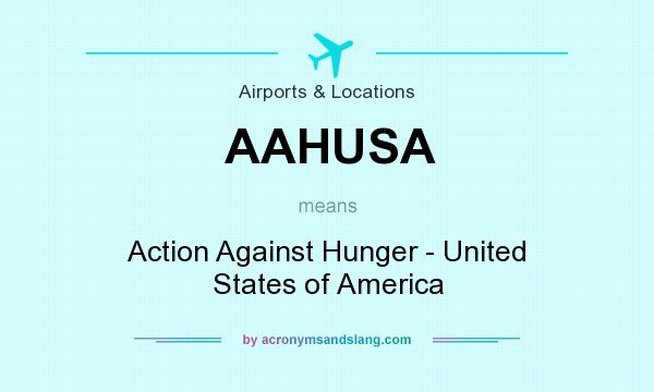 What does AAHUSA mean? It stands for Action Against Hunger - United States of America