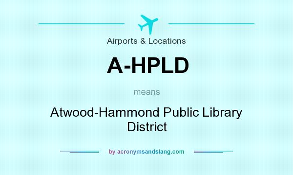What does A-HPLD mean? It stands for Atwood-Hammond Public Library District