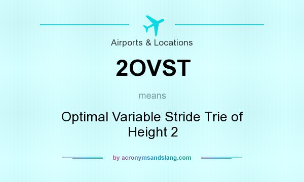 What does 2OVST mean? It stands for Optimal Variable Stride Trie of Height 2