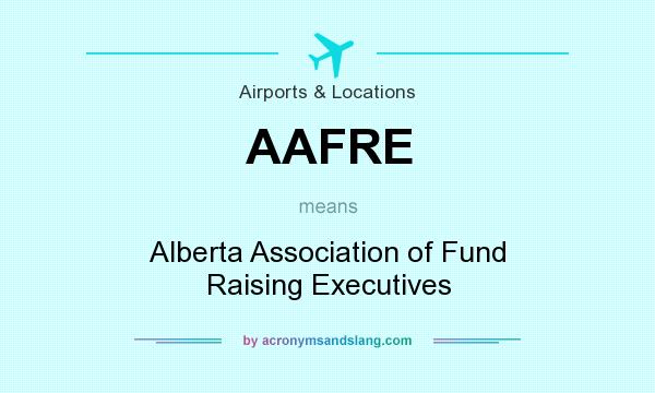 What does AAFRE mean? It stands for Alberta Association of Fund Raising Executives