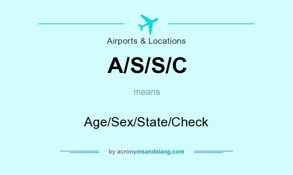 What does A/S/S/C mean? It stands for Age/Sex/State/Check