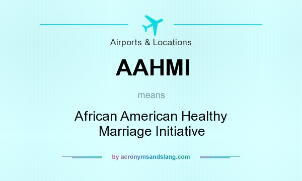 What does AAHMI mean? It stands for African American Healthy Marriage Initiative