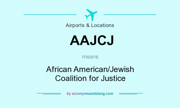 What does AAJCJ mean? It stands for African American/Jewish Coalition for Justice