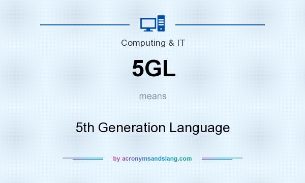 What does 5GL mean? It stands for 5th Generation Language