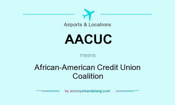 What does AACUC mean? It stands for African-American Credit Union Coalition