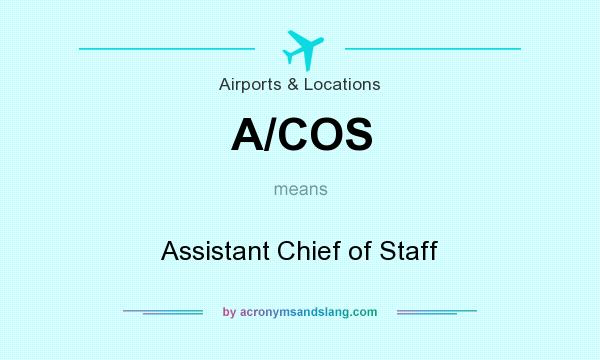What does A/COS mean? It stands for Assistant Chief of Staff