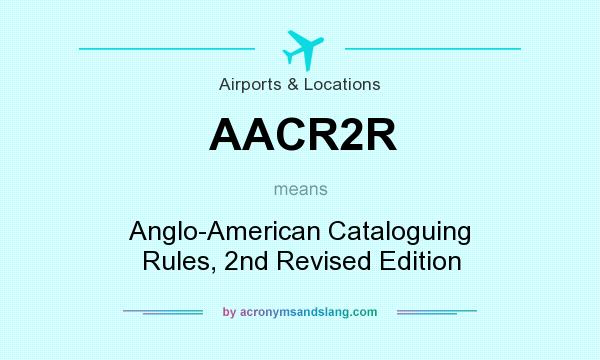 What does AACR2R mean? It stands for Anglo-American Cataloguing Rules, 2nd Revised Edition