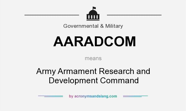 What does AARADCOM mean? It stands for Army Armament Research and Development Command