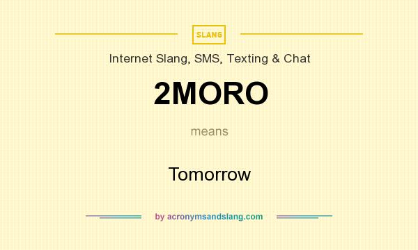 What does 2MORO mean? It stands for Tomorrow