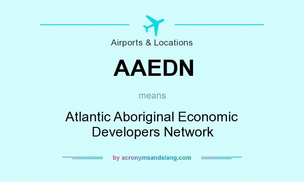 What does AAEDN mean? It stands for Atlantic Aboriginal Economic Developers Network