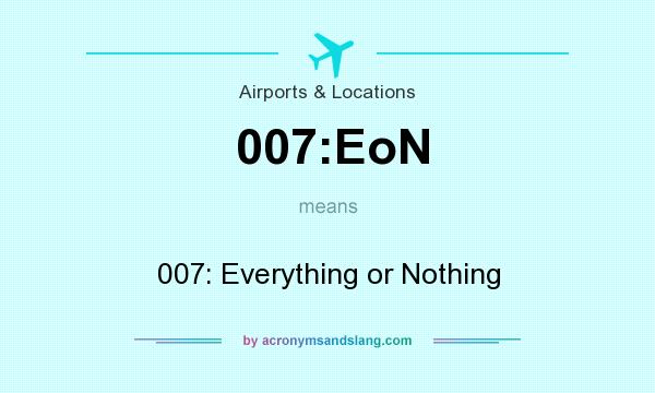 What does 007:EoN mean? It stands for 007: Everything or Nothing
