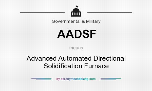 What does AADSF mean? It stands for Advanced Automated Directional Solidification Furnace