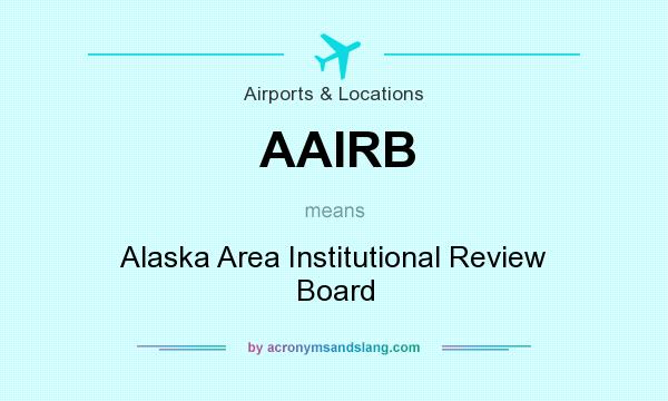 What does AAIRB mean? It stands for Alaska Area Institutional Review Board