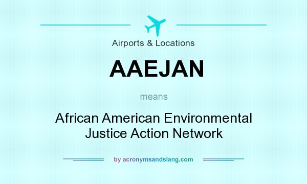 What does AAEJAN mean? It stands for African American Environmental Justice Action Network