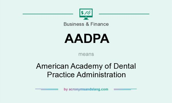 What does AADPA mean? It stands for American Academy of Dental Practice Administration
