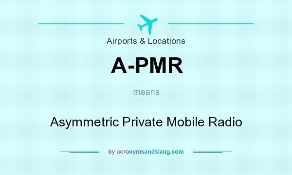 What does A-PMR mean? It stands for Asymmetric Private Mobile Radio